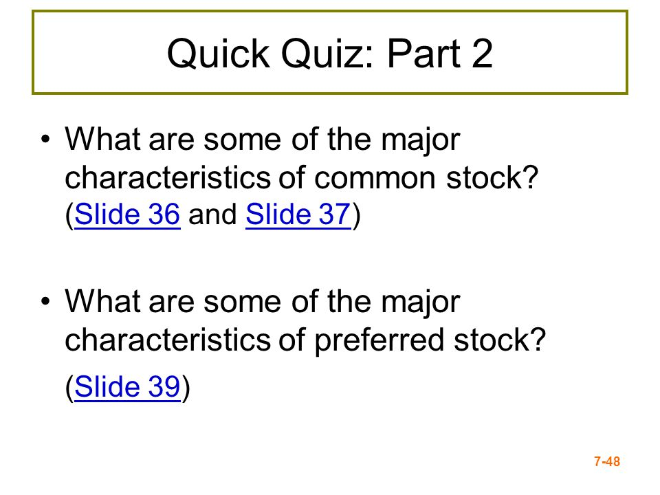 Quick Quiz: Part 2 What are some of the major characteristics of common stock (Slide 36 and Slide 37)