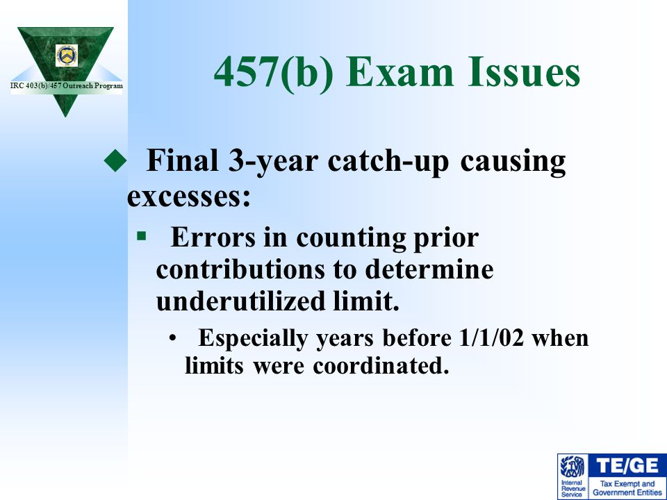 457(b) Exam Issues Final 3-year catch-up causing excesses: