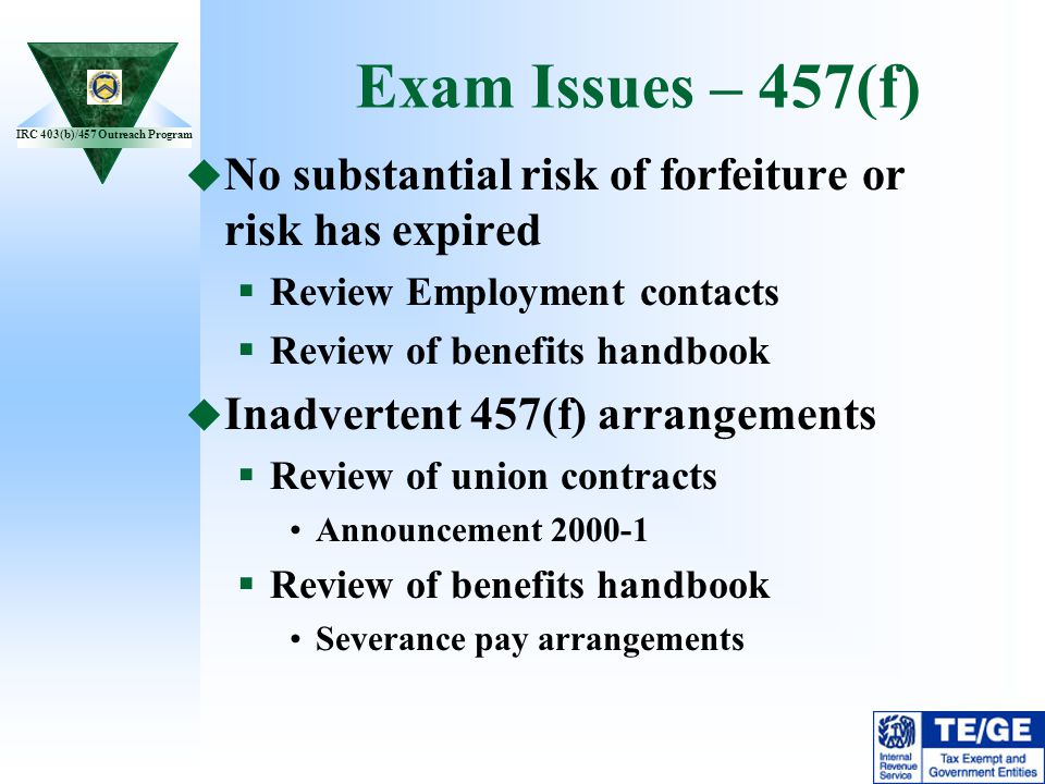 Exam Issues – 457(f) No substantial risk of forfeiture or risk has expired. Review Employment contacts.