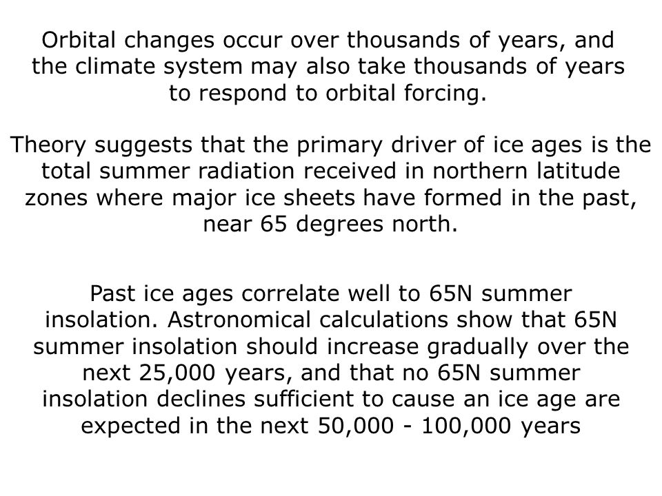 Orbital changes occur over thousands of years, and the climate system may also take thousands of years to respond to orbital forcing.