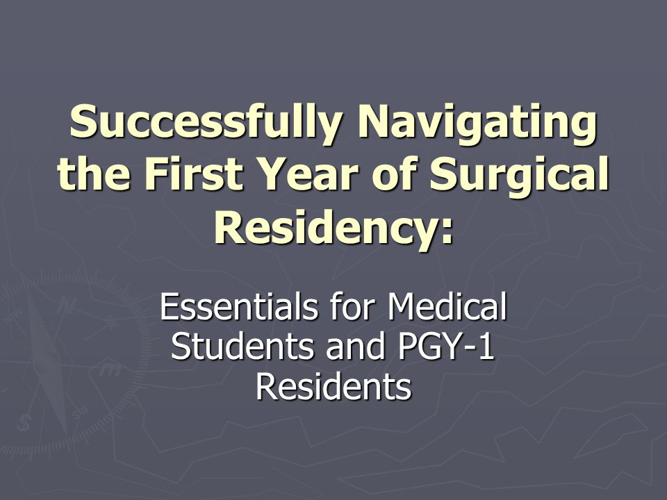 Successfully Navigating the First Year of Surgical Residency: