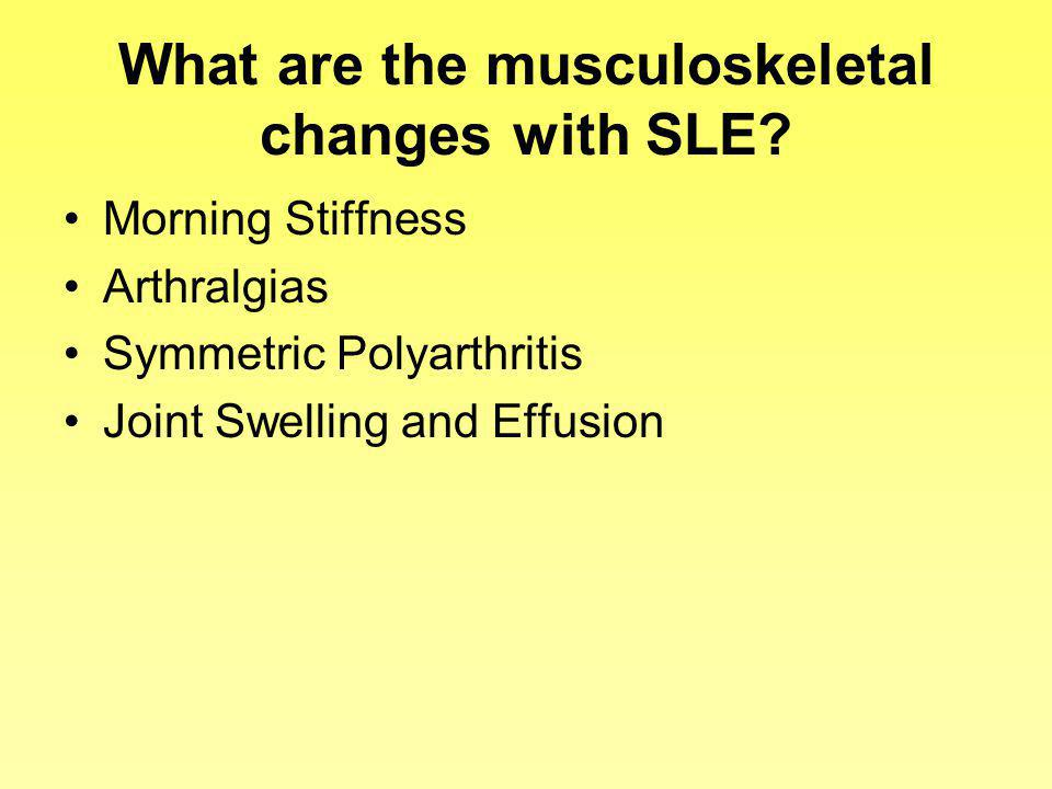 What are the musculoskeletal changes with SLE
