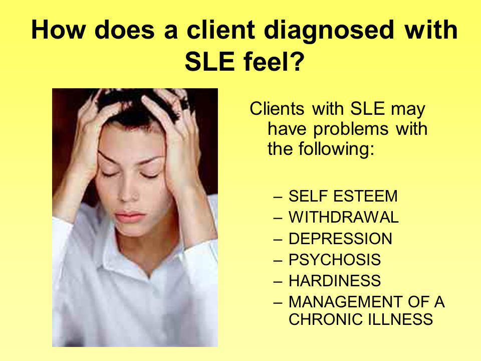 How does a client diagnosed with SLE feel