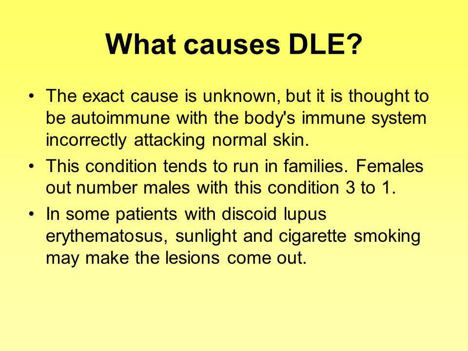 What causes DLE The exact cause is unknown, but it is thought to be autoimmune with the body s immune system incorrectly attacking normal skin.