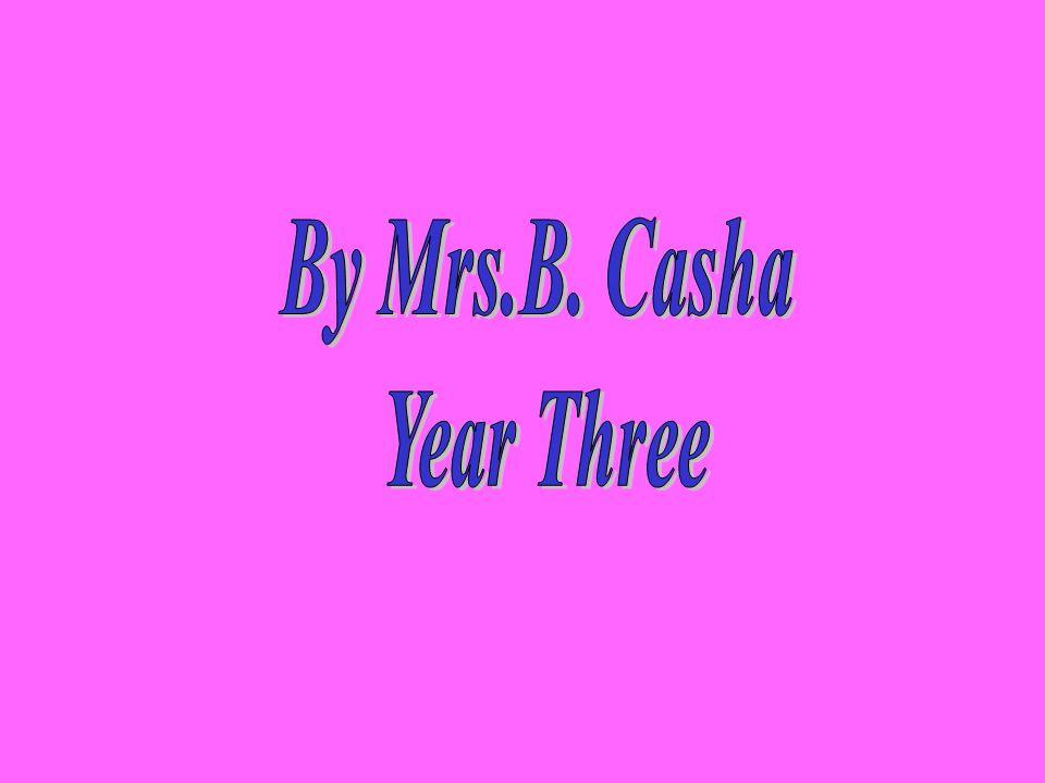 By Mrs.B. Casha Year Three