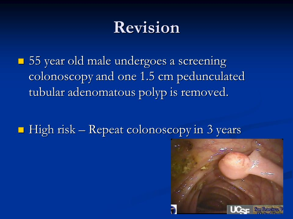 Revision 55 year old male undergoes a screening colonoscopy and one 1.5 cm pedunculated tubular adenomatous polyp is removed.
