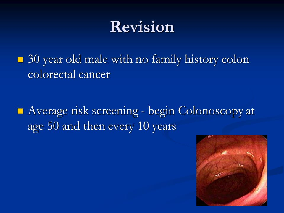 Revision 30 year old male with no family history colon colorectal cancer.