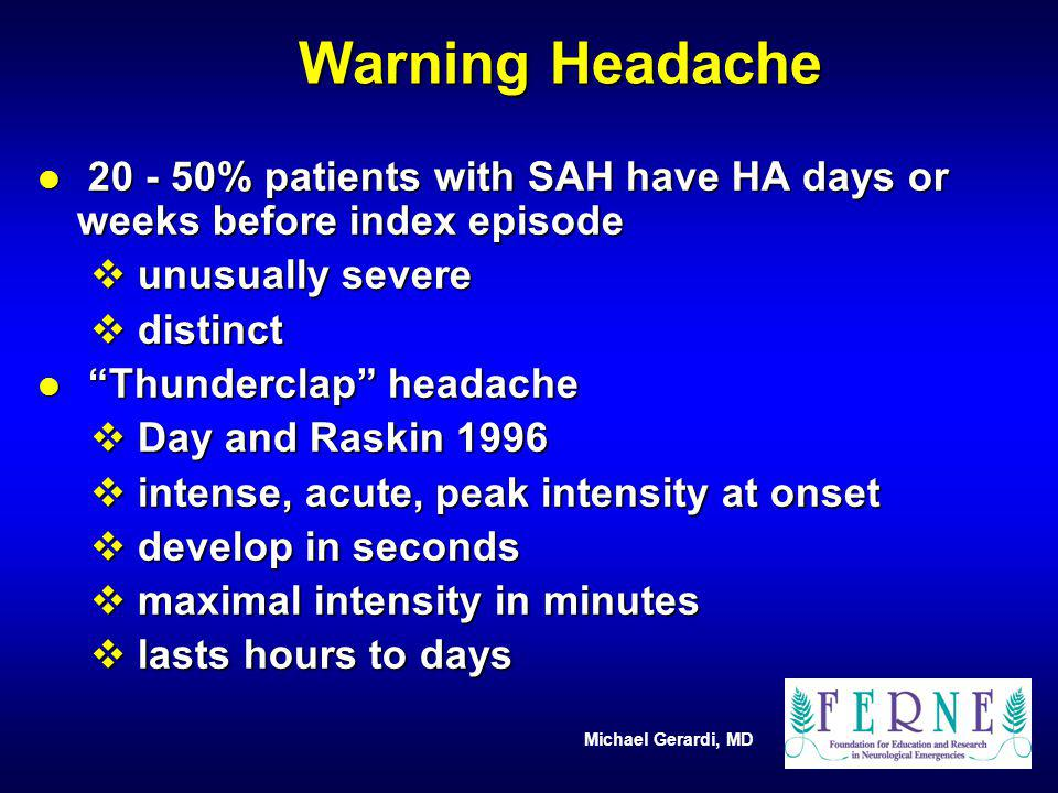 Warning Headache 20 - 50% patients with SAH have HA days or weeks before index episode. unusually severe.