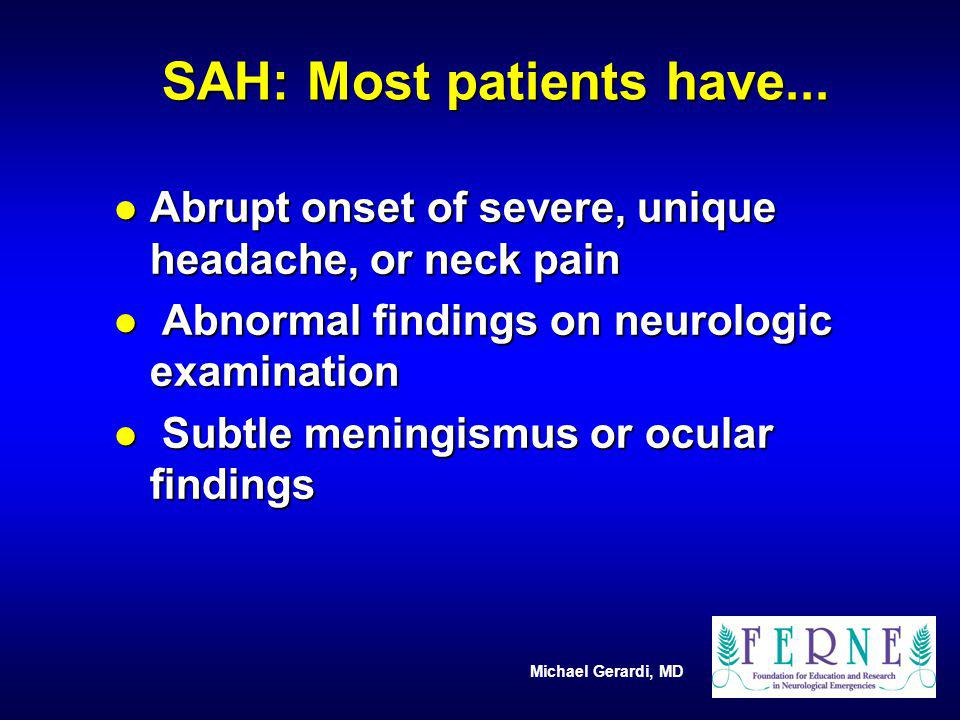 SAH: Most patients have...
