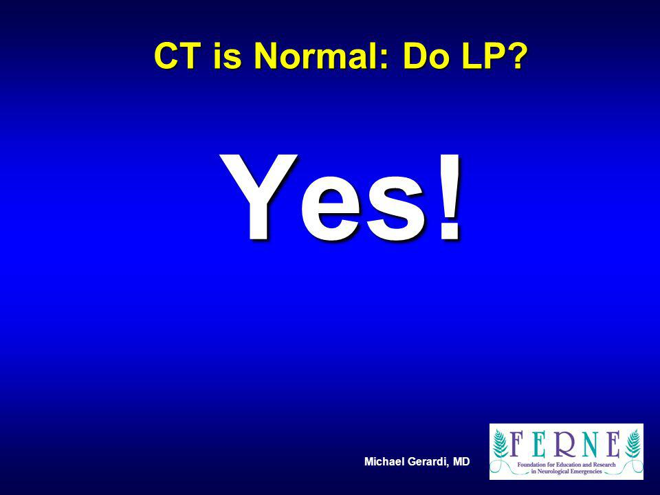 CT is Normal: Do LP Yes!