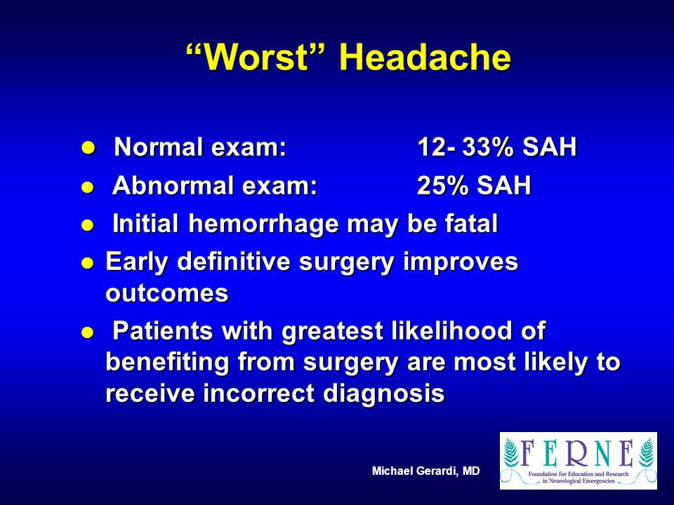 Worst Headache Normal exam: 12- 33% SAH Abnormal exam: 25% SAH