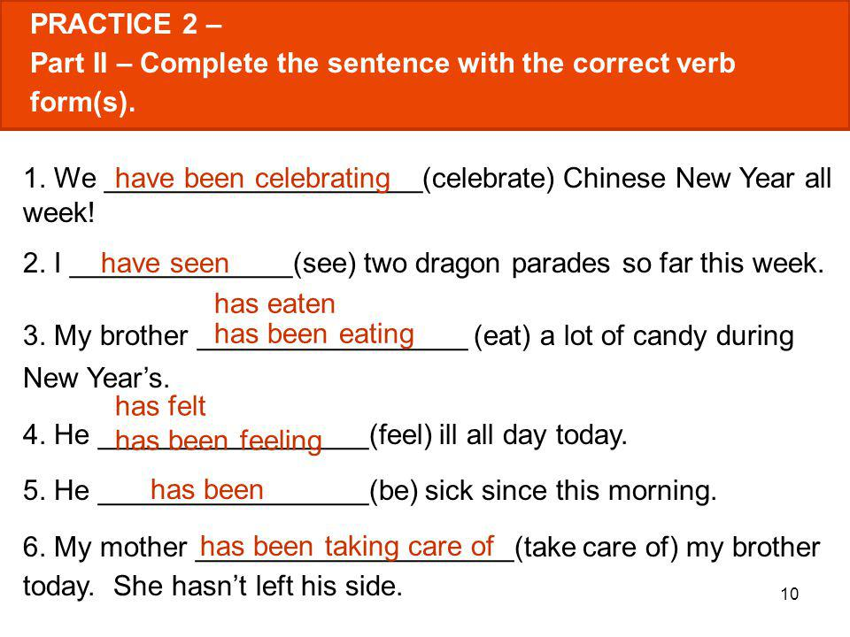 PRACTICE 2 – Part II – Complete the sentence with the correct verb form(s). 1. We ____________________(celebrate) Chinese New Year all week!