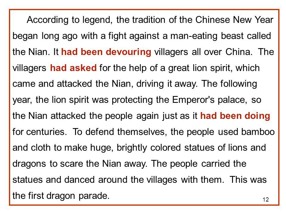 According to legend, the tradition of the Chinese New Year began long ago with a fight against a man-eating beast called the Nian.