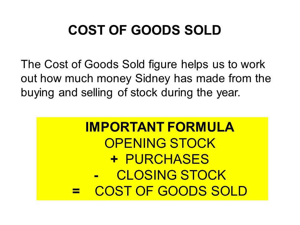 COST OF GOODS SOLD IMPORTANT FORMULA OPENING STOCK + PURCHASES