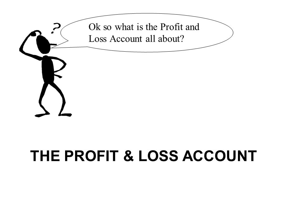 THE PROFIT & LOSS ACCOUNT