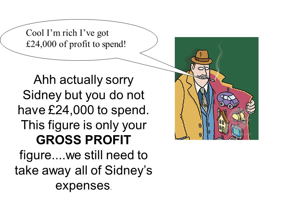 Ahh actually sorry Sidney but you do not have £24,000 to spend.