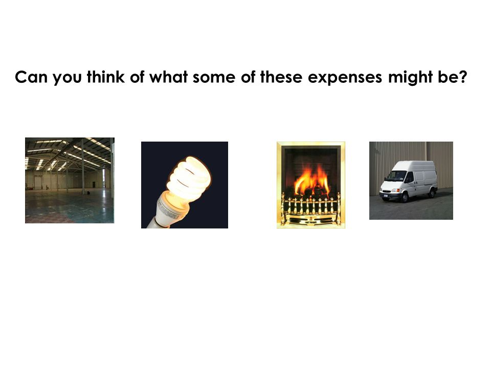 Can you think of what some of these expenses might be
