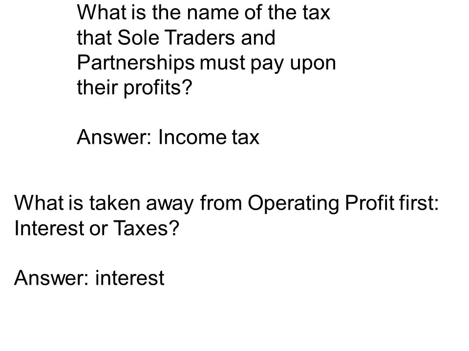 What is the name of the tax that Sole Traders and Partnerships must pay upon their profits