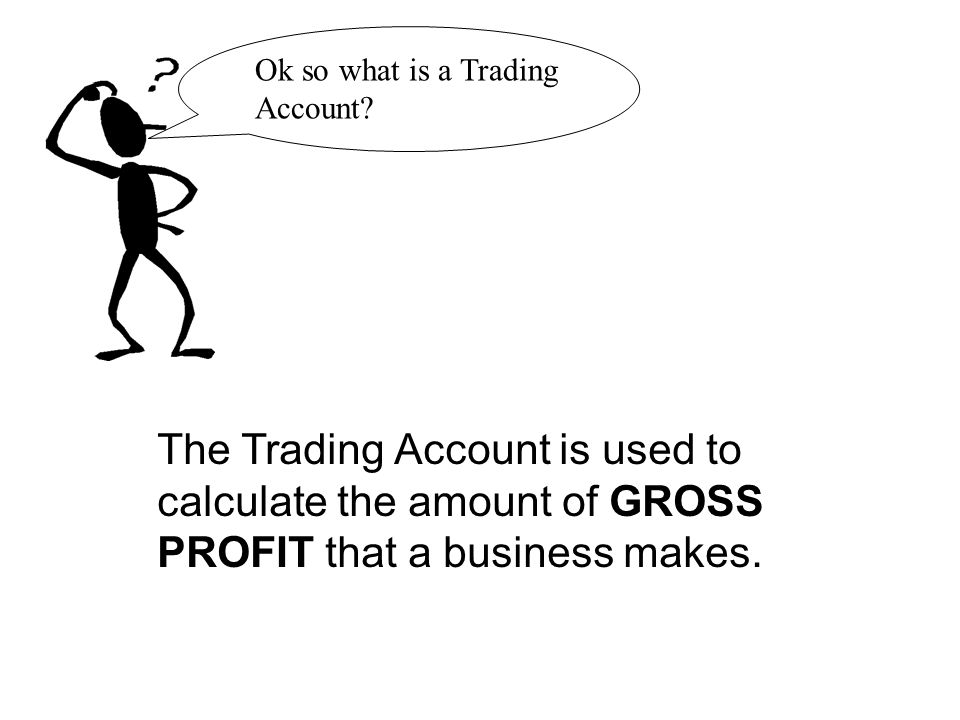 Ok so what is a Trading Account