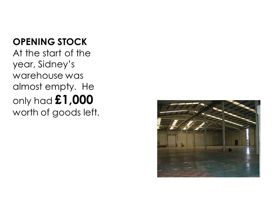 OPENING STOCK At the start of the year, Sidney's warehouse was almost empty.