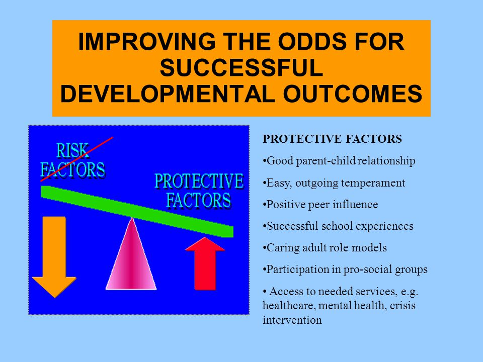 IMPROVING THE ODDS FOR SUCCESSFUL DEVELOPMENTAL OUTCOMES
