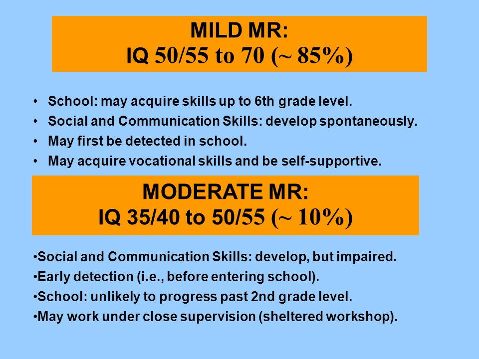 MODERATE MR: IQ 35/40 to 50/55 (~ 10%)