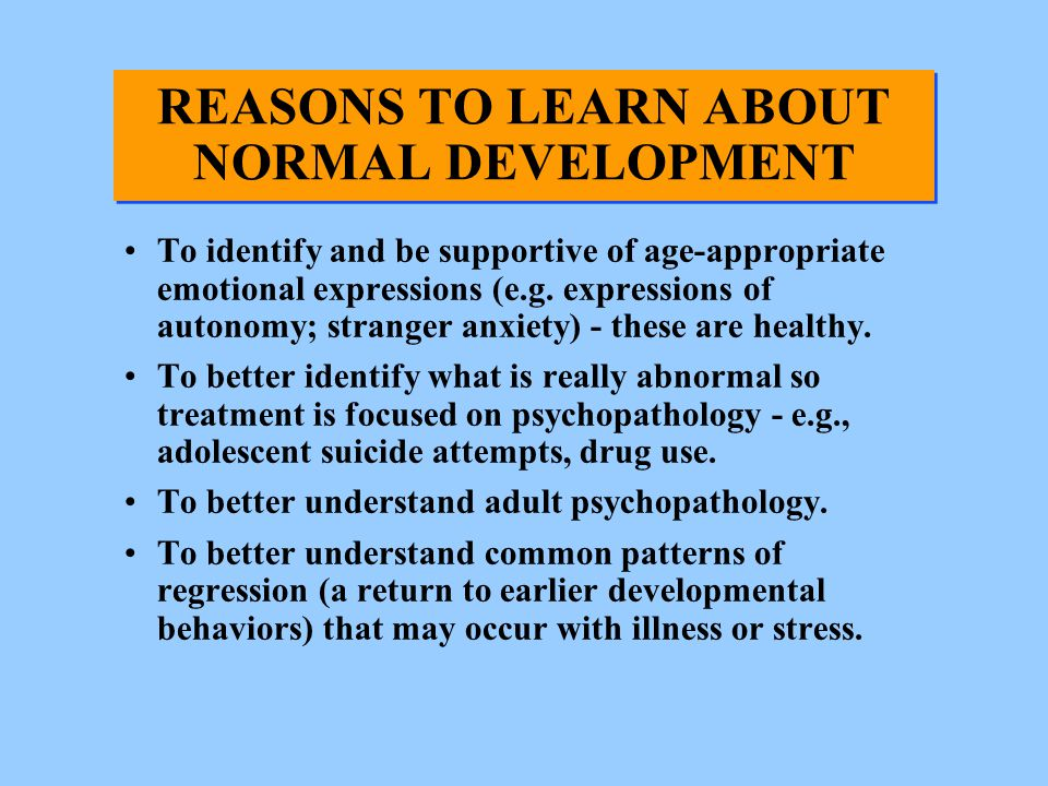 REASONS TO LEARN ABOUT NORMAL DEVELOPMENT
