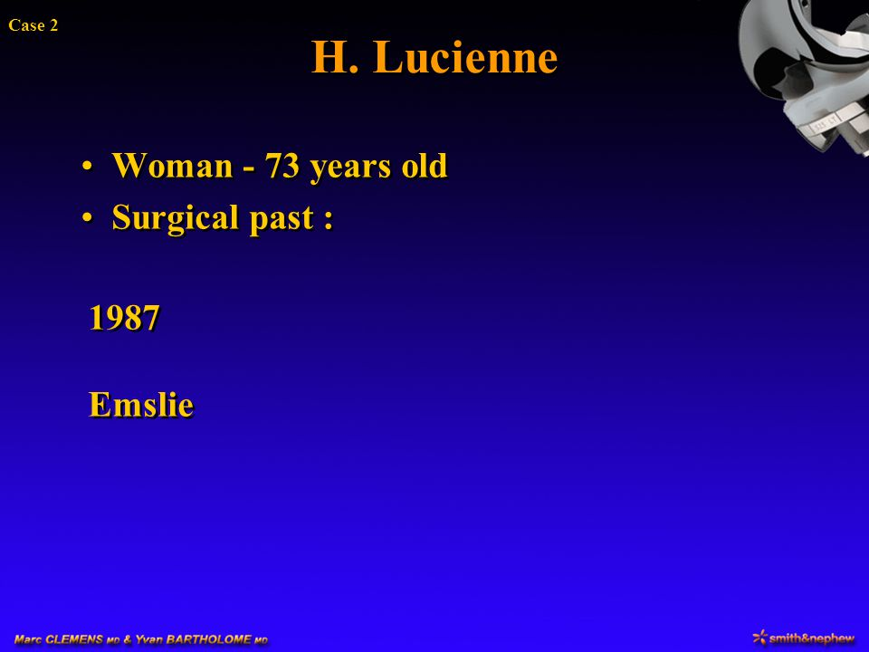 H. Lucienne Case 2 Woman - 73 years old Surgical past : 1987 Emslie