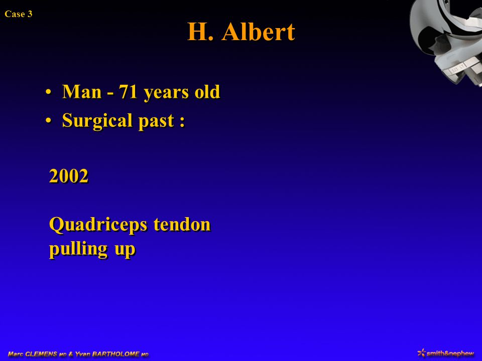 H. Albert Man - 71 years old Surgical past : 2002