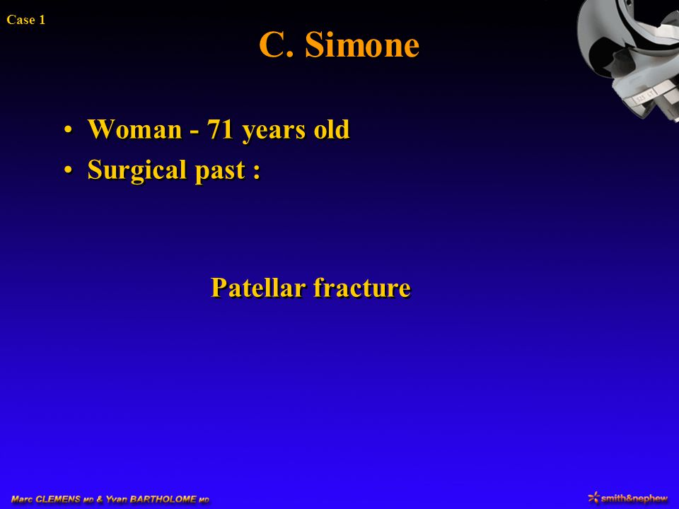 C. Simone Woman - 71 years old Surgical past : Patellar fracture