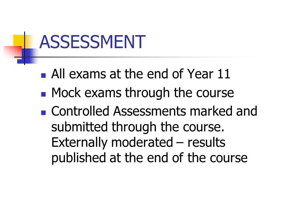 ASSESSMENT All exams at the end of Year 11