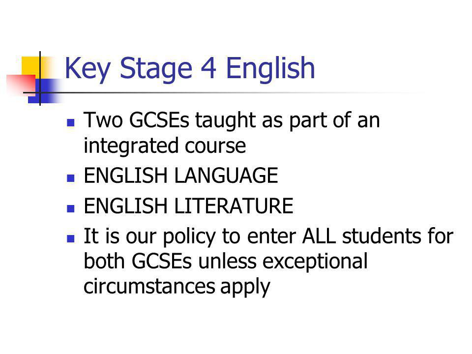 Key Stage 4 English Two GCSEs taught as part of an integrated course