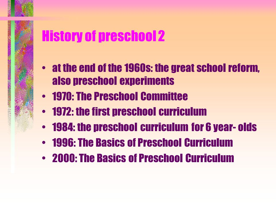 History of preschool 2 at the end of the 1960s: the great school reform, also preschool experiments.