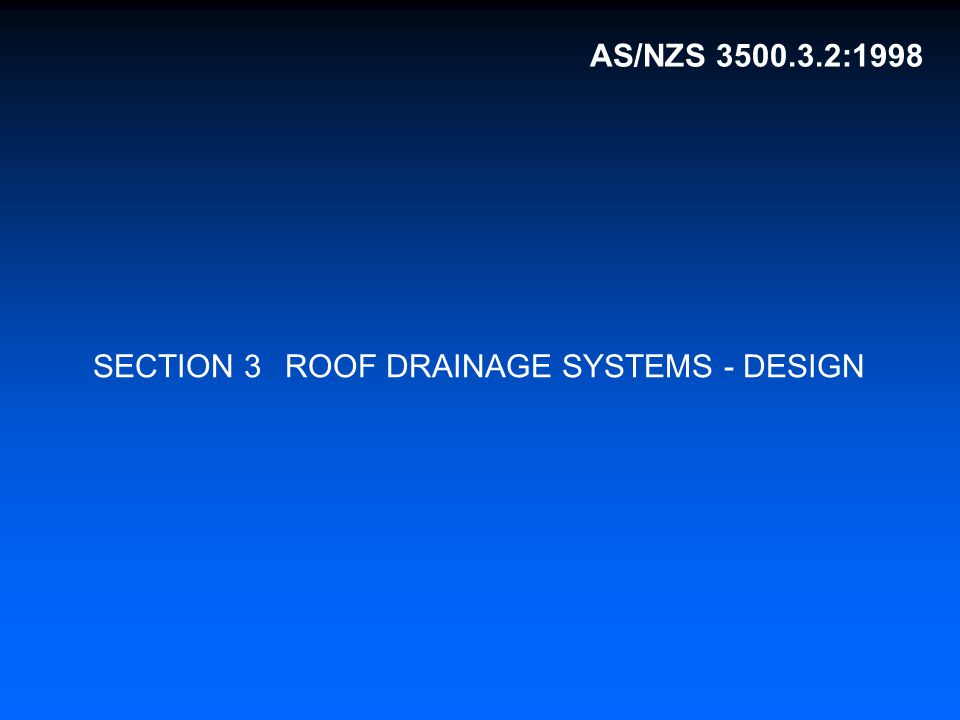 SECTION 3 ROOF DRAINAGE SYSTEMS - DESIGN