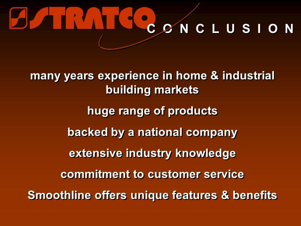 C O N C L U S I O N many years experience in home & industrial building markets. huge range of products.