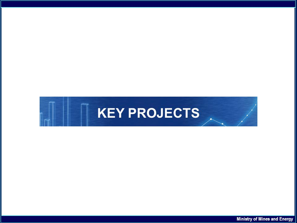 AGENDA KEY PROJECTS Ministry of Mines and Energy