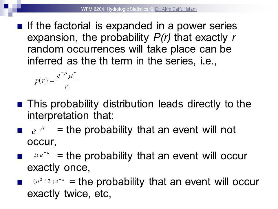 If the factorial is expanded in a power series expansion, the probability P(r) that exactly r random occurrences will take place can be inferred as the th term in the series, i.e.,