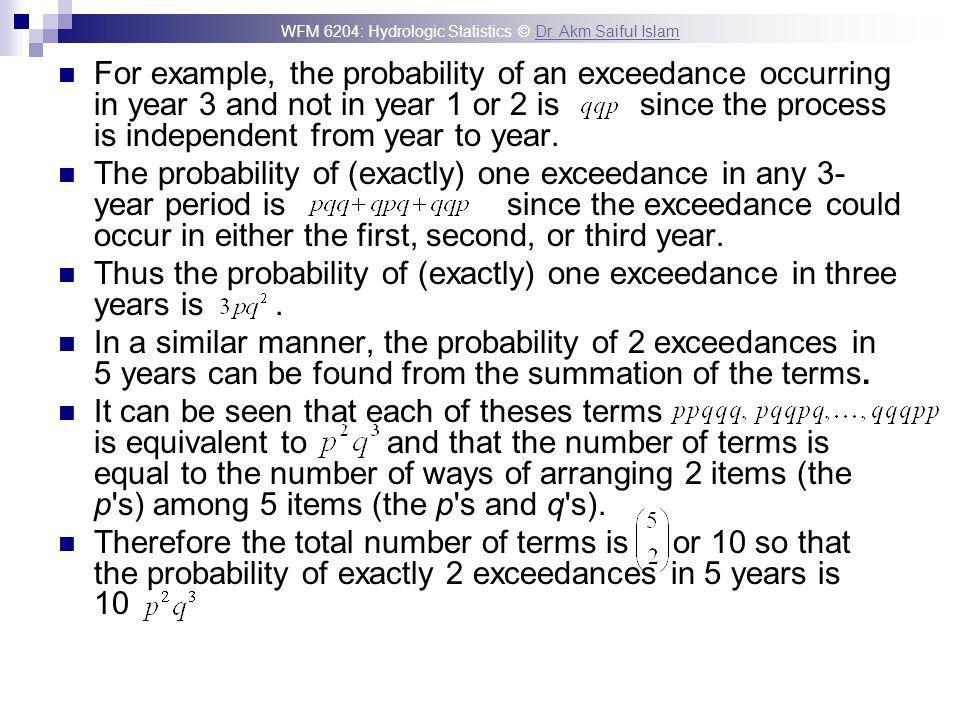 For example, the probability of an exceedance occurring in year 3 and not in year 1 or 2 is since the process is independent from year to year.