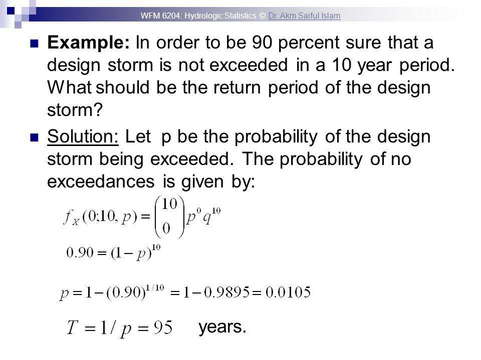 Example: In order to be 90 percent sure that a design storm is not exceeded in a 10 year period. What should be the return period of the design storm
