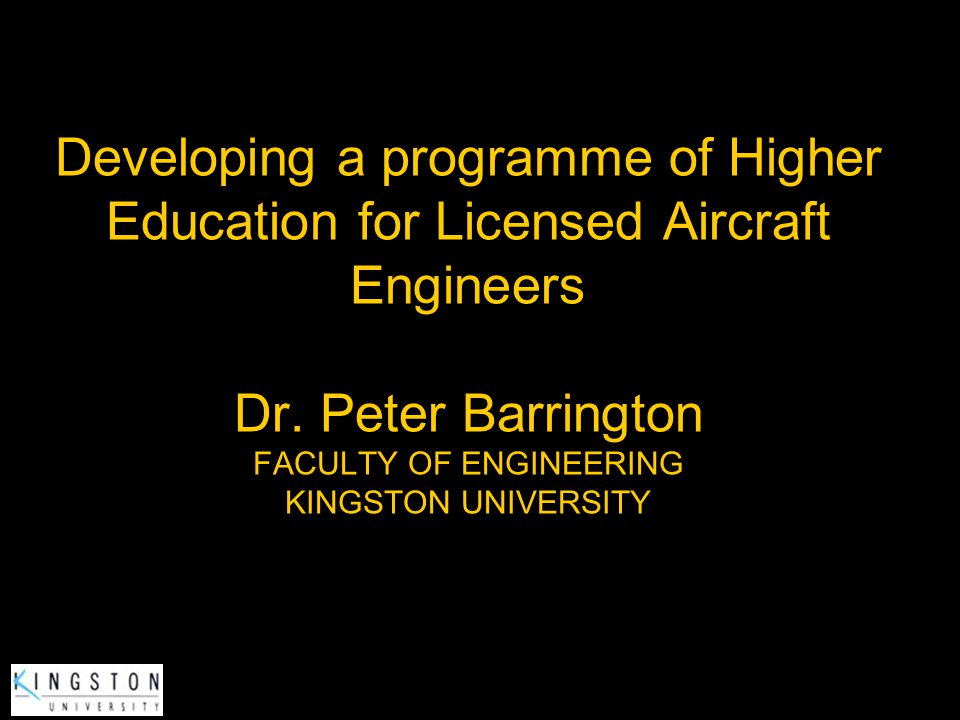 Developing a programme of Higher Education for Licensed Aircraft Engineers Dr.