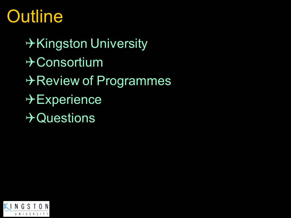 Outline Kingston University Consortium Review of Programmes Experience