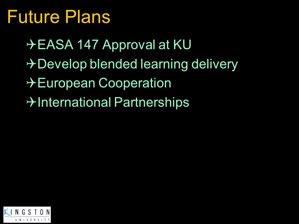 Future Plans EASA 147 Approval at KU Develop blended learning delivery