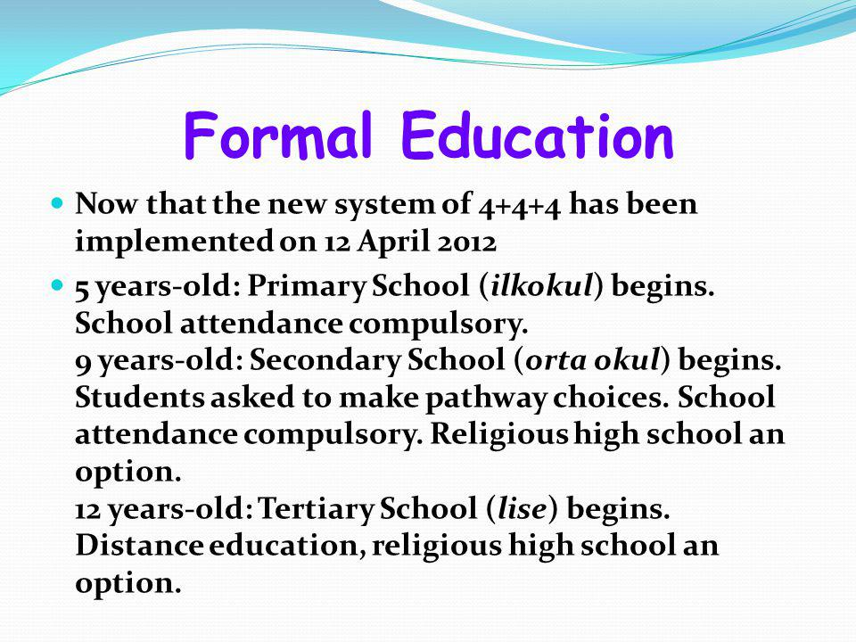 Formal Education Now that the new system of 4+4+4 has been implemented on 12 April 2012.