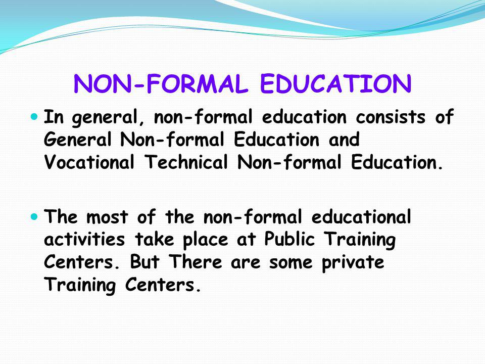 NON-FORMAL EDUCATION In general, non-formal education consists of General Non-formal Education and Vocational Technical Non-formal Education.