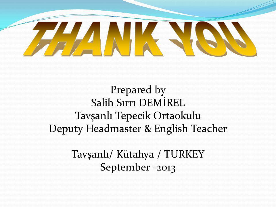 THANK YOU Prepared by Salih Sırrı DEMİREL Tavşanlı Tepecik Ortaokulu