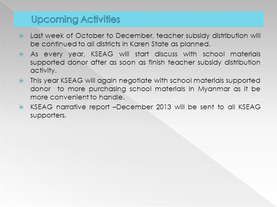 Upcoming Activities Last week of October to December, teacher subsidy distribution will be continued to all districts in Karen State as planned.