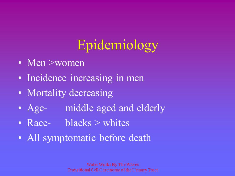 Epidemiology Men >women Incidence increasing in men