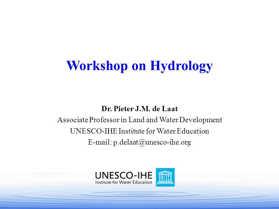 Workshop on Hydrology Dr. Pieter J.M. de Laat