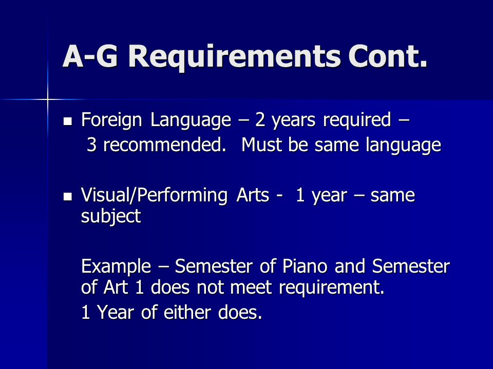 A-G Requirements Cont. Foreign Language – 2 years required –