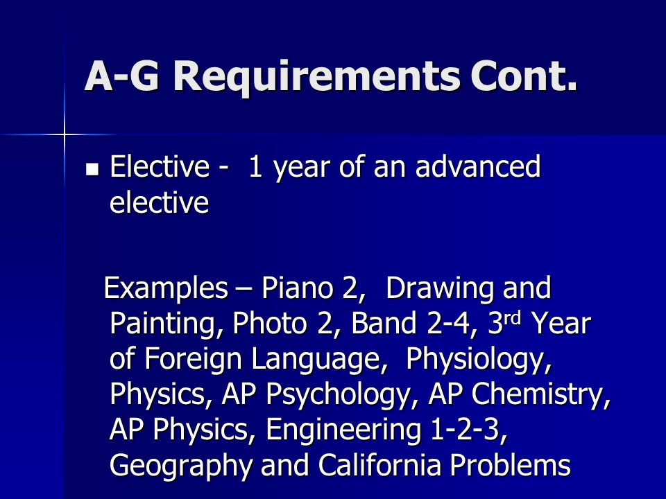 A-G Requirements Cont. Elective - 1 year of an advanced elective